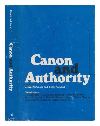 Canon and Authority: Essays in Old Testament Religion and Theology.: George W. Coats and Burke O. ...