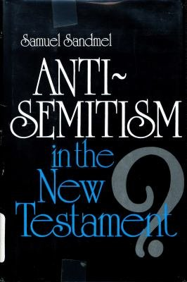 Anti-Semitism in the New Testament?: Samuel Sandmel