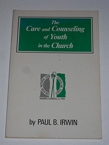 9780800605520: The Care and Counseling of Youth in the Church (Creative pastoral care and counseling series)