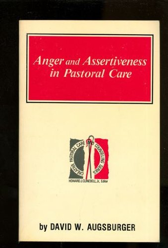9780800605629: Anger and Assertiveness in Pastoral Care (Creative Pastoral Care and Counseling Series)