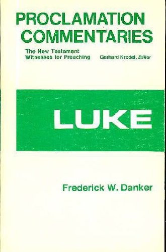 Luke (Proclamation Commentaries): Danker, Frederick W.