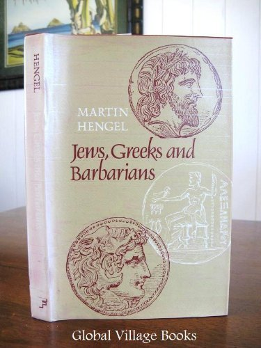 Jews, Greeks, and Barbarians: Aspects of the Hellenization of Judaism in the Pre-Christian Period: ...