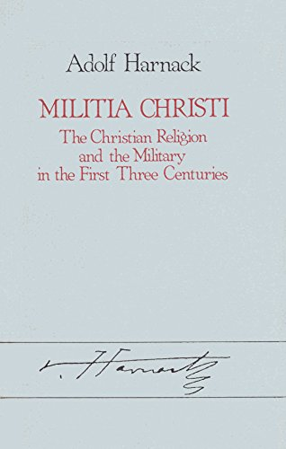 Militia Christi: The Christian Religion and the Military in the First Three Centuries: Harnack, ...