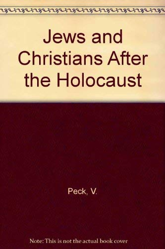 Jews and Christians after the Holocaust: Abraham J. Peck