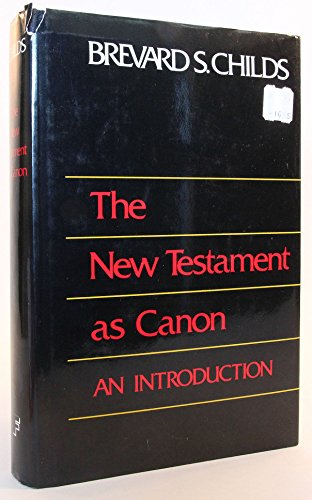 The New Testament As Canon: An Introduction: Brevard S Childs