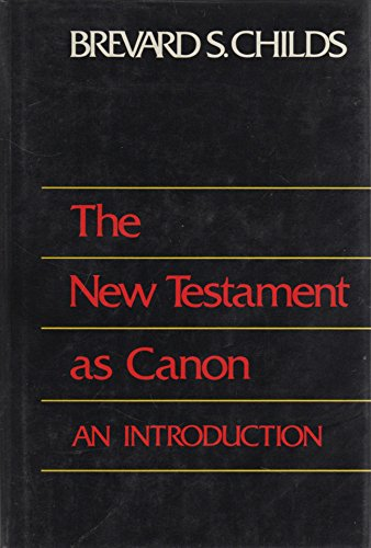 The New Testament As Canon: An Introduction (9780800607395) by Brevard S Childs