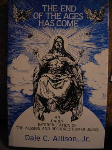 9780800607531: End of the Ages Has Come: Early Interpretation of the Passion and Resurrection of Jesus