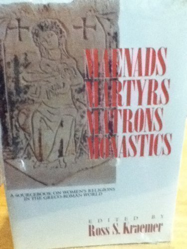 Maenads, Martyrs, Matrons, Monastics: A Sourcebook on Women's Religions in the Greco-Roman ...