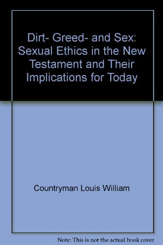 9780800608873: Dirt, greed, and sex: Sexual ethics in the New Testament and their implications for today
