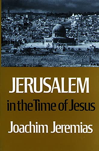 Jerusalem in the Time of Jesus: Joachim Jeremias, C