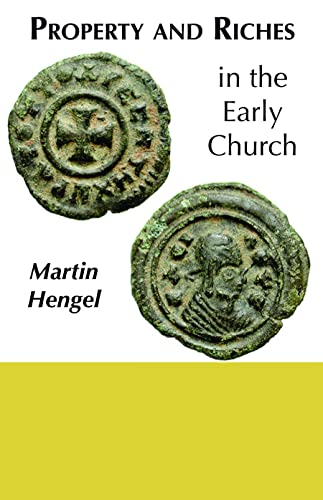 Property and Riches in the Early Church: Aspects of a Social History of Early Christianity: Hengel,...