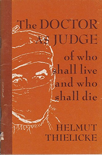 The Doctor as Judge of who shall live and who shall die: Thielicke, Helmut