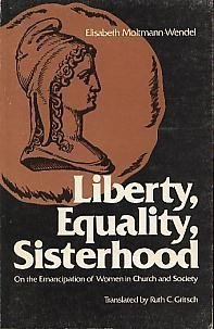 Liberty, equality, sisterhood: On the emancipation of women in church and society: Moltmann-Wendel,...