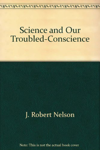 Science and our troubled conscience: J. Robert Nelson