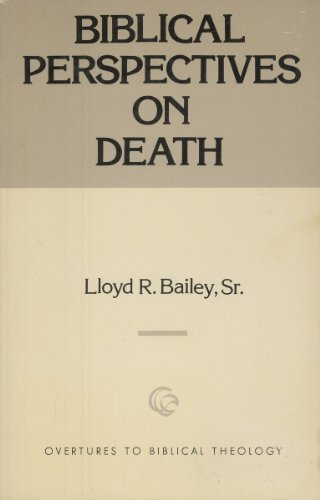 Biblical Perspectives on Death (Overtures to biblical theology): Lloyd R. Bailey