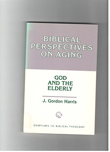 9780800615475: Biblical Perspectives on Aging: God and the Elderly (Overtures to Biblical Theology)