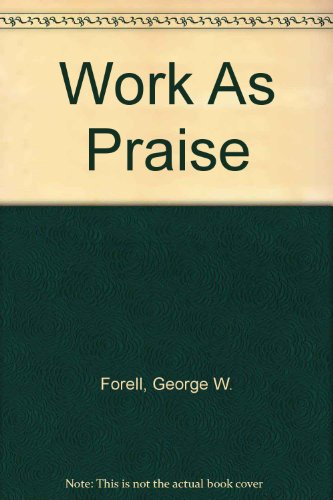 Work As Praise: Forell, George W. & Lazareth, William H.;Lazareth, William H.
