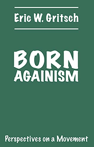 Born Againism: Persepctives on a Movement: Gritsch, Eric W.