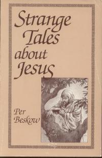 Strange tales about Jesus: A Survey of Unfamiliar Gospels: Per Beskow