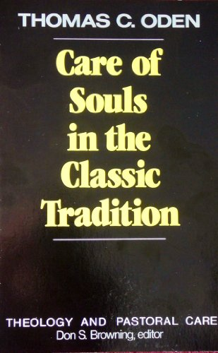 Care of the Souls in the Classic Tradition (Theology and pastoral care series): Oden, Thomas C.