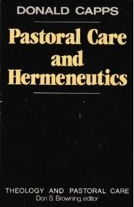 Pastoral Care and Hermeneutics (Theology and Pastoral Care): Capps, Donald