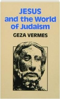 Jesus and the World of Judaism: Vermes, Geza