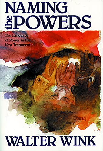 Naming the Powers The Language of Power in the New Testament The Powers Volume One: Walter Wink