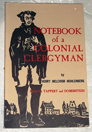 The notebook of a colonial clergyman: Condensed: Muhlenberg, Henry Melchior