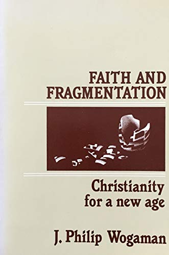 Faith and Fragmentation: Christianity for a New Age: Wogaman, J. Philip