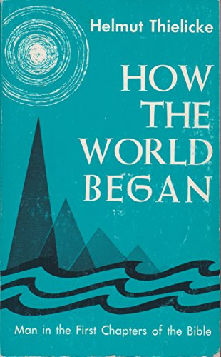 How the World Began: Man in the First Chapters of the Bible: Thielicke, Helmut