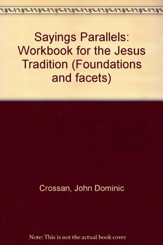 Sayings Parallels: Workbook for the Jesus Tradition (Foundations and Facets): Crossan, John Dominic