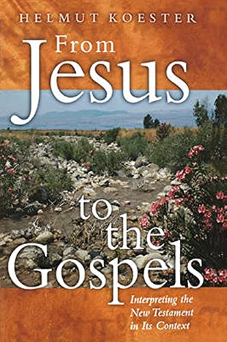 From Jesus to the Gospels: Interpreting the New Testament in Its Context: Koester, Helmut