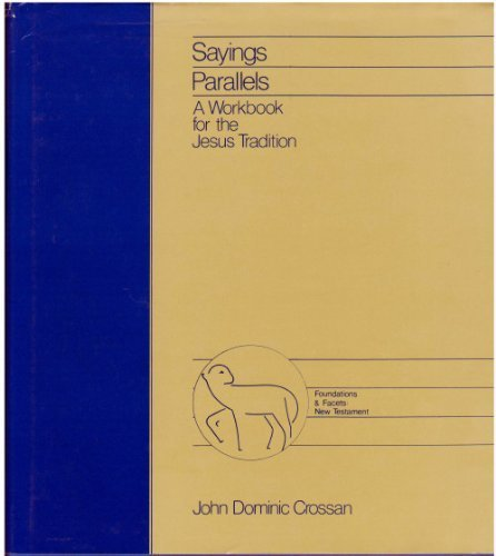 Sayings Parallels: A Workbook for the Jesus: Crossan, John Dominic