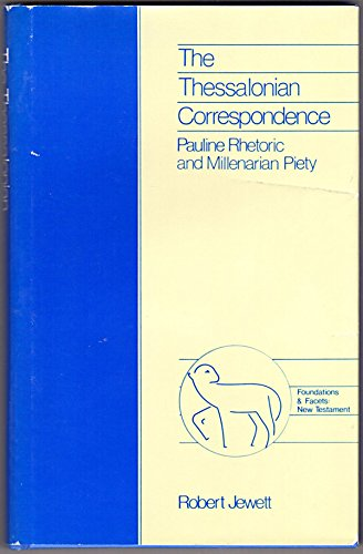 The Thessalonian Correspondence: Pauline Rhetoric and Millenarian Piety (Foundations and Facets): ...