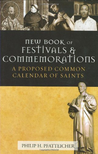 New Book of Festivals and Commemorations: A Proposed Common Calendar of Saints: Philip H. ...