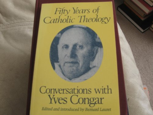 Fifty Years of Catholic Theology: Conversations With: Congar, Yves