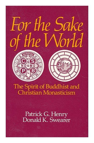 For the Sake of the World: The Spirit of Buddhist and Christian Monasticism: Henry, Patrick ...
