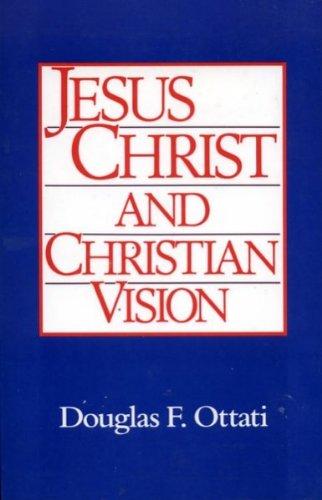 Jesus Christ and Christian Vision: Ottati, Douglas F.