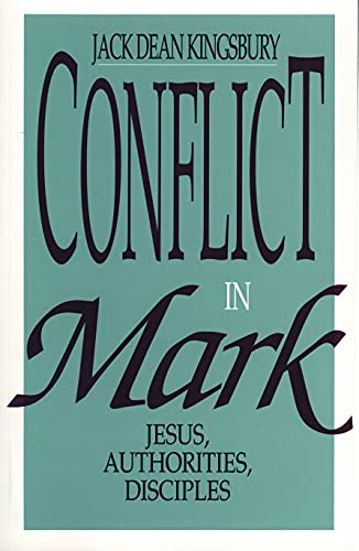 Conflict in Mark : Jesus, Authorities, Disciples: Jack D. Kingsbury