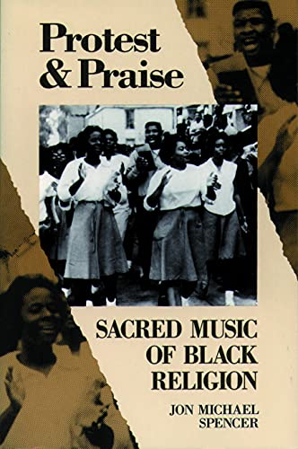 PROTEST AND PRAISE. Sacred Music of Black Religion.