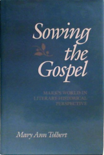 Sowing the Gospel: Mark's World in Literary Historical Perspective: Tolbert, Mary Ann