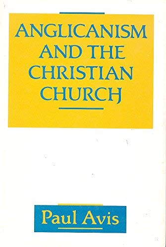 9780800624163: Anglicanism and the Christian Church: Theological Resources in Historical Perspective