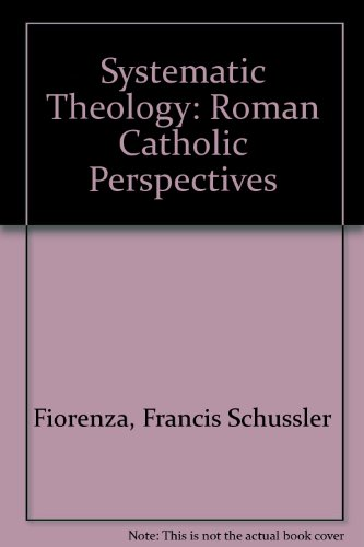 Systematic Theology - Set: Roman Catholic Perspectives: Fiorenza, Francis Schussler;