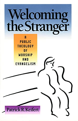 9780800624927: Welcoming the Stranger: A Public Theology of Worship and Evangelism