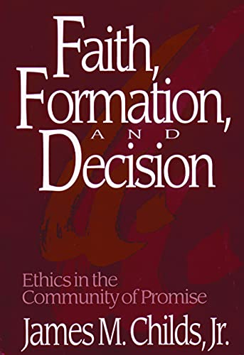 Faith, Formation, and Decision : Ethics in: Childs, James M.,