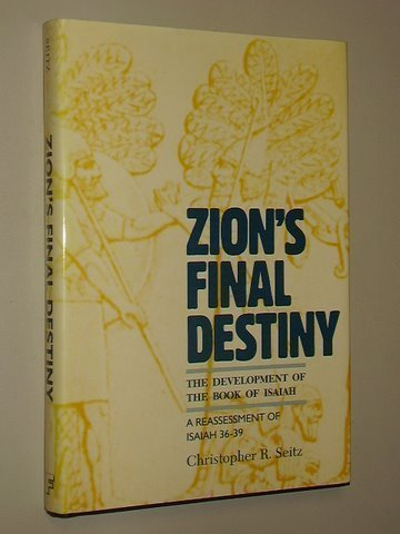 9780800625047: Zion's Final Destiny: The Development of the Book of Isaiah : A Reassessment of Isaiah 36-39