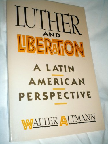 Luther and Liberation: A Latin American Perspective: Altmann, Walter