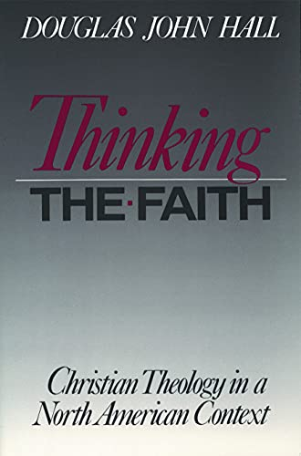 9780800625450: Thinking The Faith: Christian Theology in a North American Context