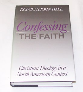 9780800625474: Confessing the Faith: Christian Theology in a North American Context