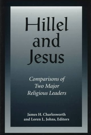 Hillel and Jesus: Comparisons of Two Major